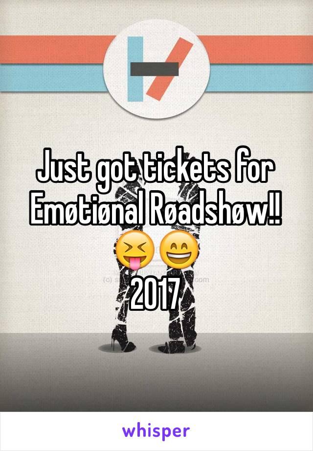 Just got tickets for Emøtiønal Røadshøw!! 😝😄 2017