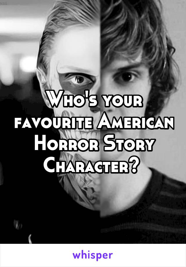 Who's your favourite American Horror Story Character?