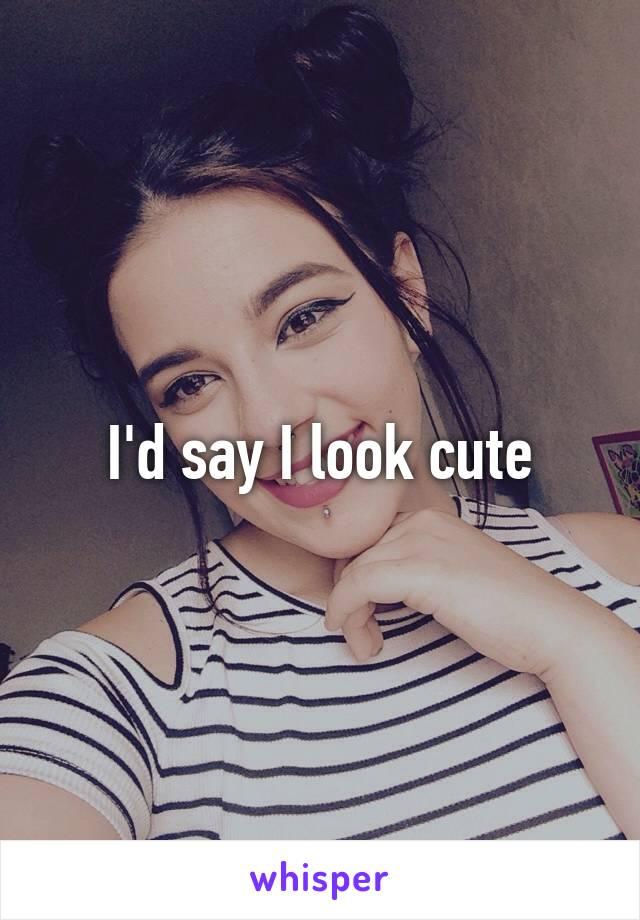 I'd say I look cute