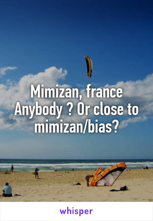 Mimizan, france Anybody ? Or close to mimizan/bias?