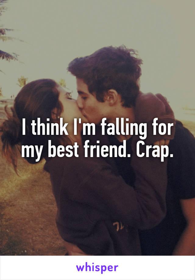 I think I'm falling for my best friend. Crap.
