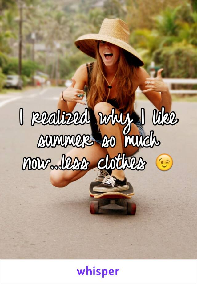 I realized why I like summer so much now...less clothes 😉