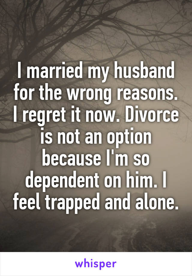 I married my husband for the wrong reasons  I regret it now  Divorce