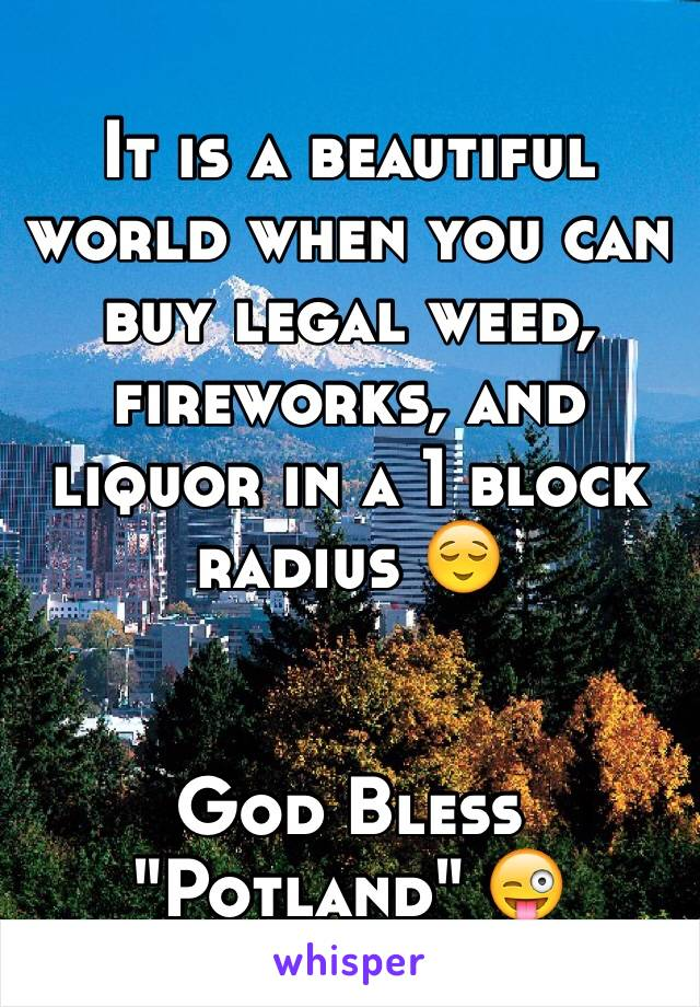 """It is a beautiful world when you can buy legal weed, fireworks, and liquor in a 1 block radius 😌   God Bless """"Potland"""" 😜"""