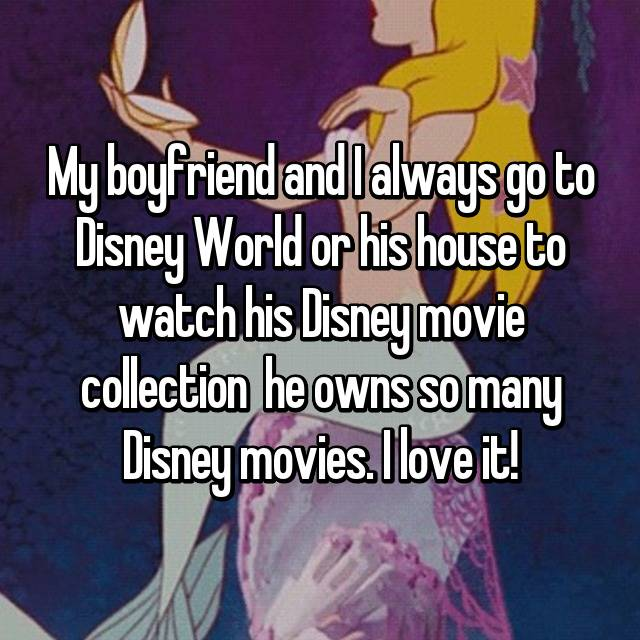 My boyfriend and I always go to Disney World or his house to watch his Disney movie collection 😆 he owns so many Disney movies. I love it!