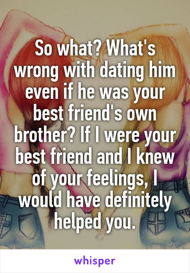 Dating Friends Brother Your Best Wrong Is