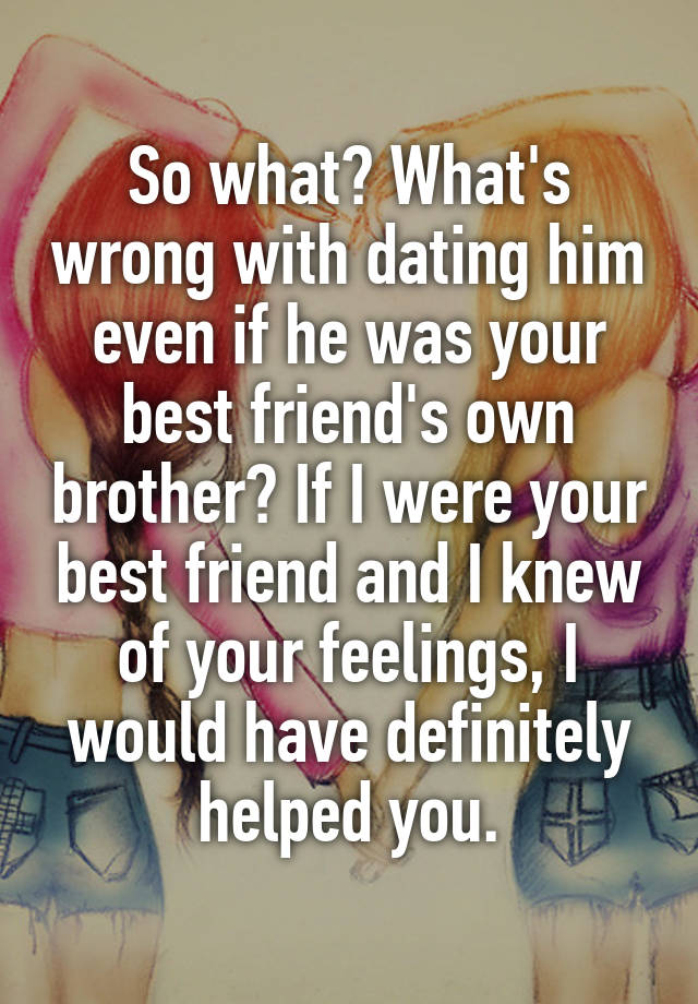Is Dating Your Best Friends Brother Wrong