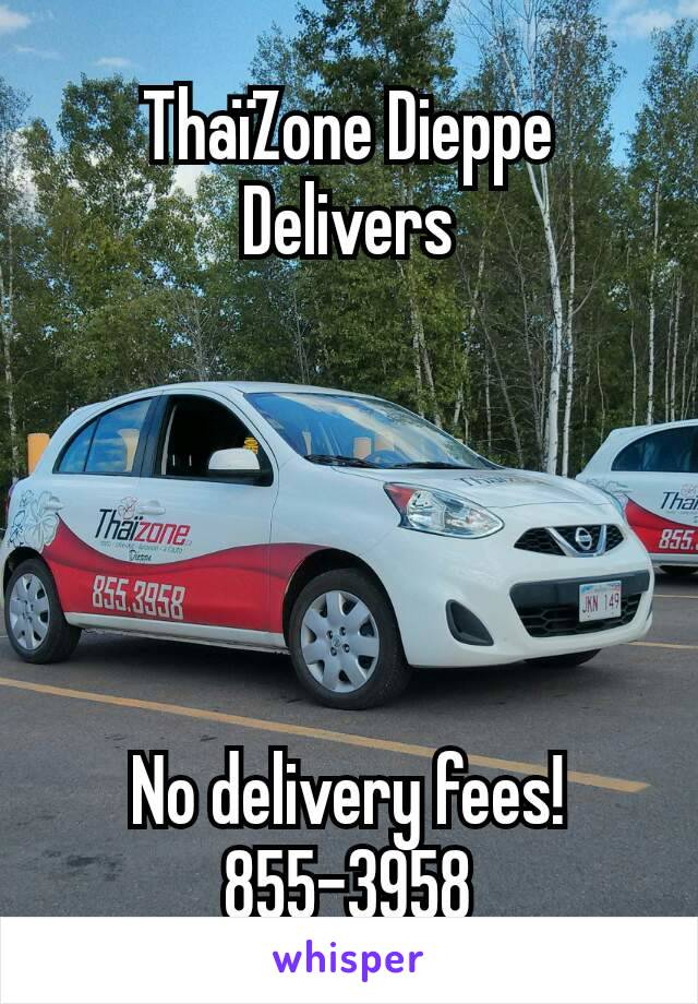 ThaïZone Dieppe Delivers      No delivery fees! 855-3958