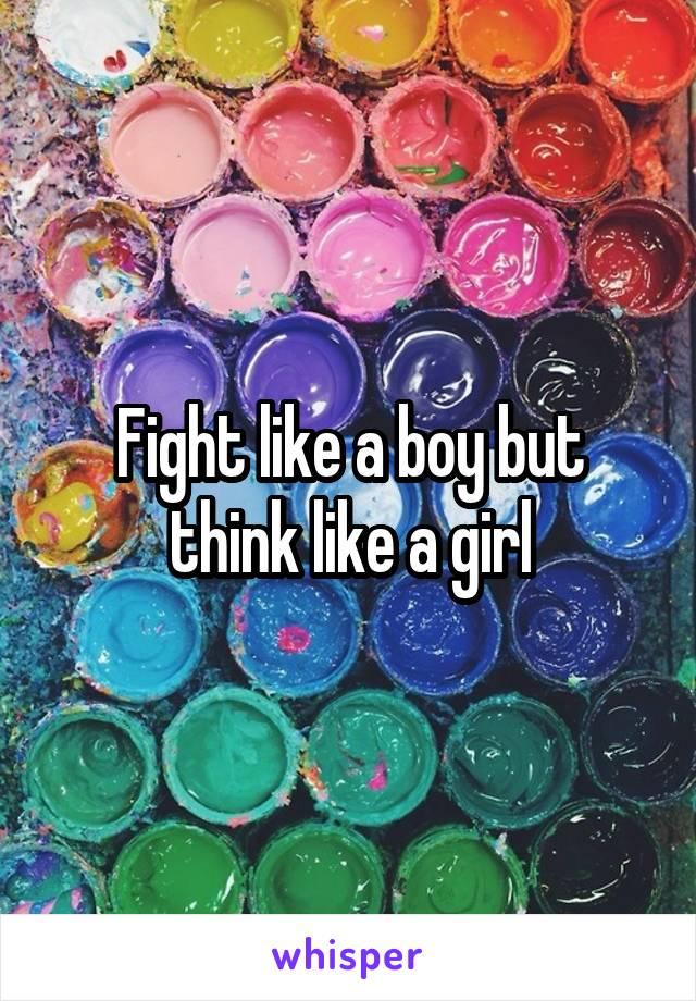 Fight like a boy but think like a girl
