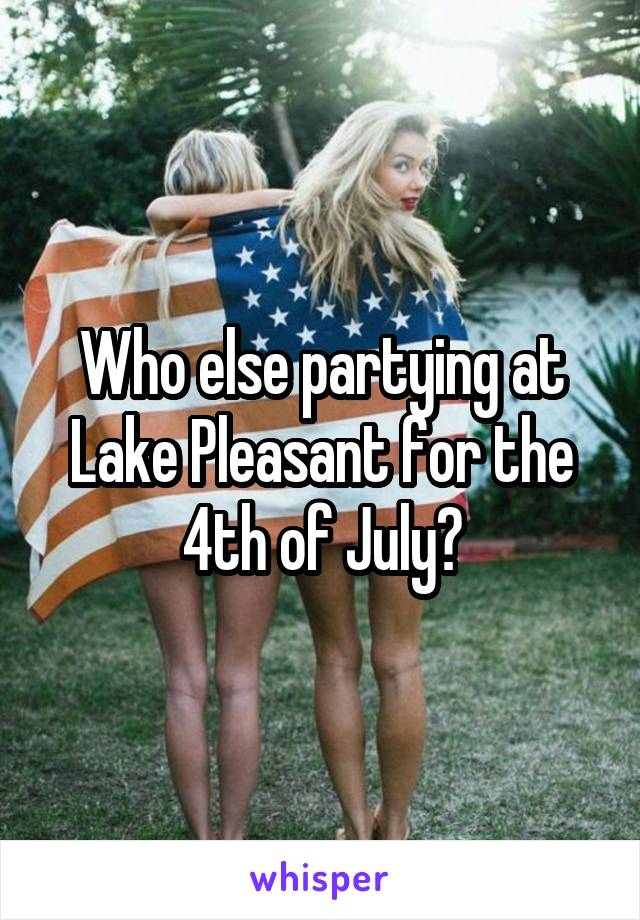 Who else partying at Lake Pleasant for the 4th of July?