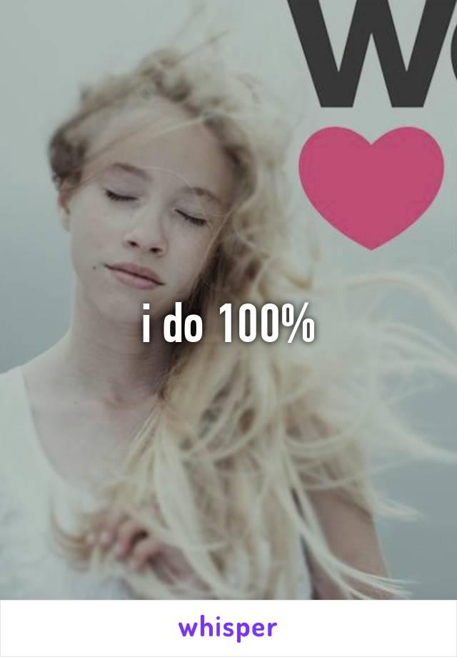 i do 100%