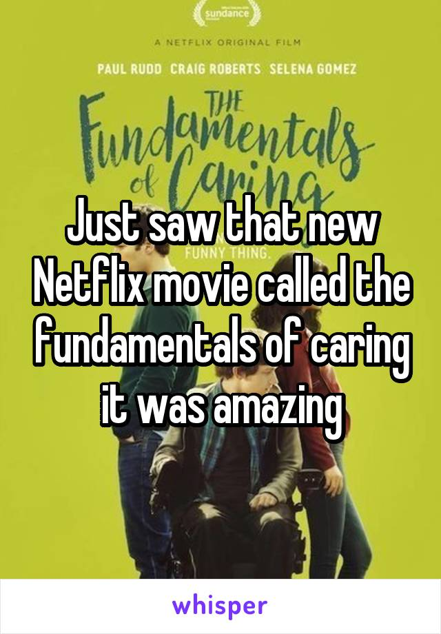Just saw that new Netflix movie called the fundamentals of caring it was amazing