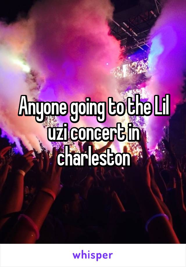 Anyone going to the Lil uzi concert in charleston
