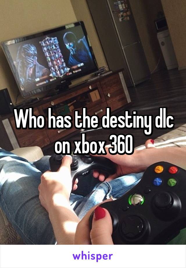 Who has the destiny dlc on xbox 360