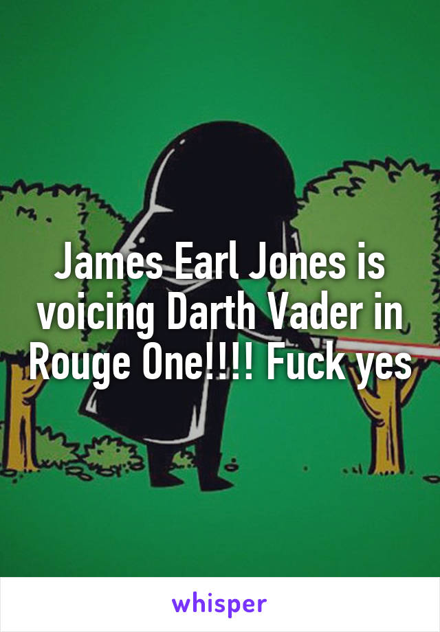 James Earl Jones is voicing Darth Vader in Rouge One!!!! Fuck yes