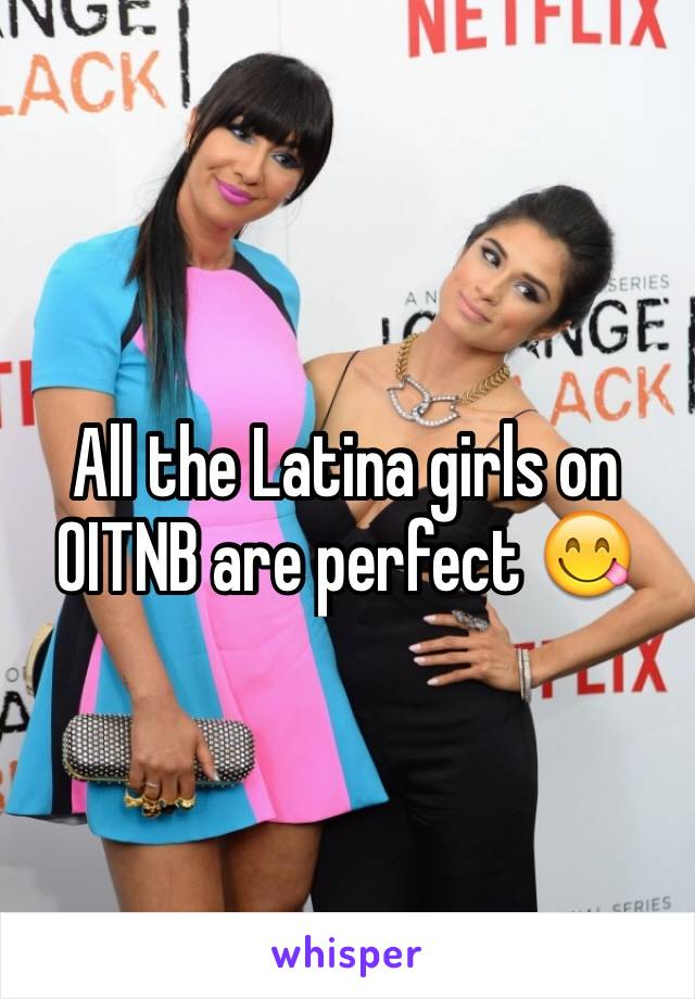 All the Latina girls on OITNB are perfect 😋