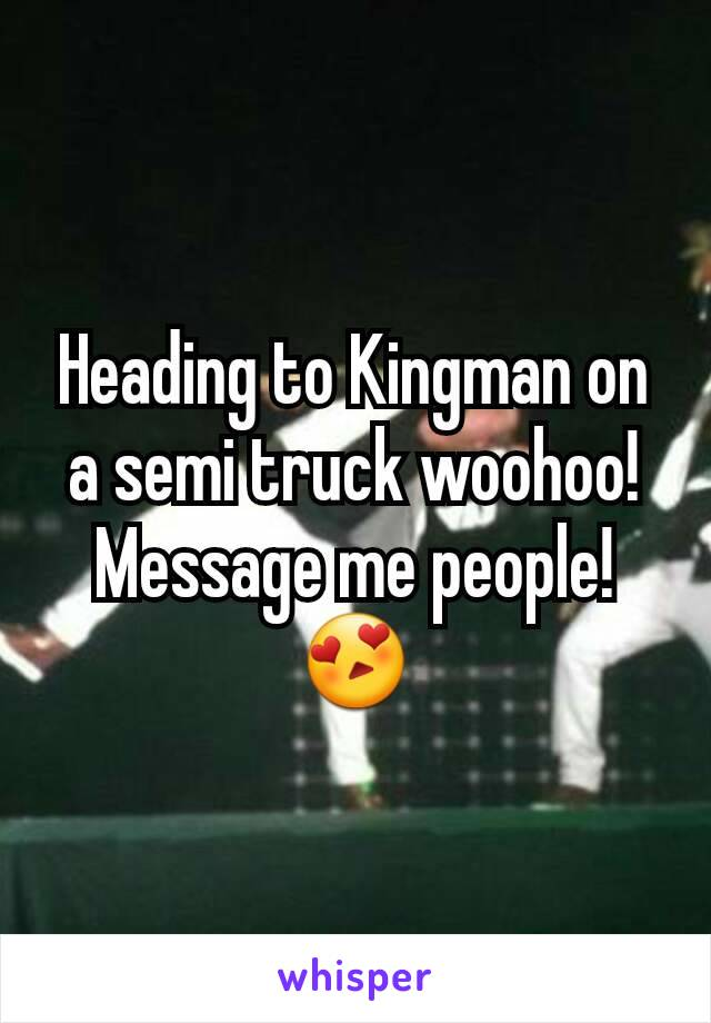 Heading to Kingman on a semi truck woohoo! Message me people! 😍