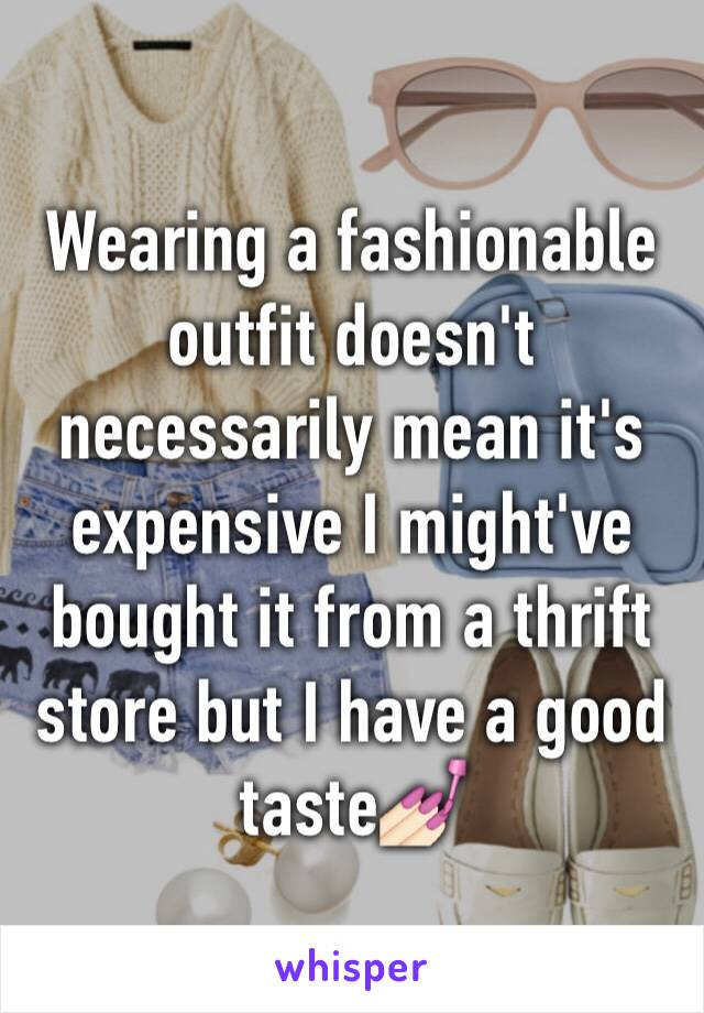 Wearing a fashionable outfit doesn't necessarily mean it's expensive I might've bought it from a thrift store but I have a good taste💅🏻