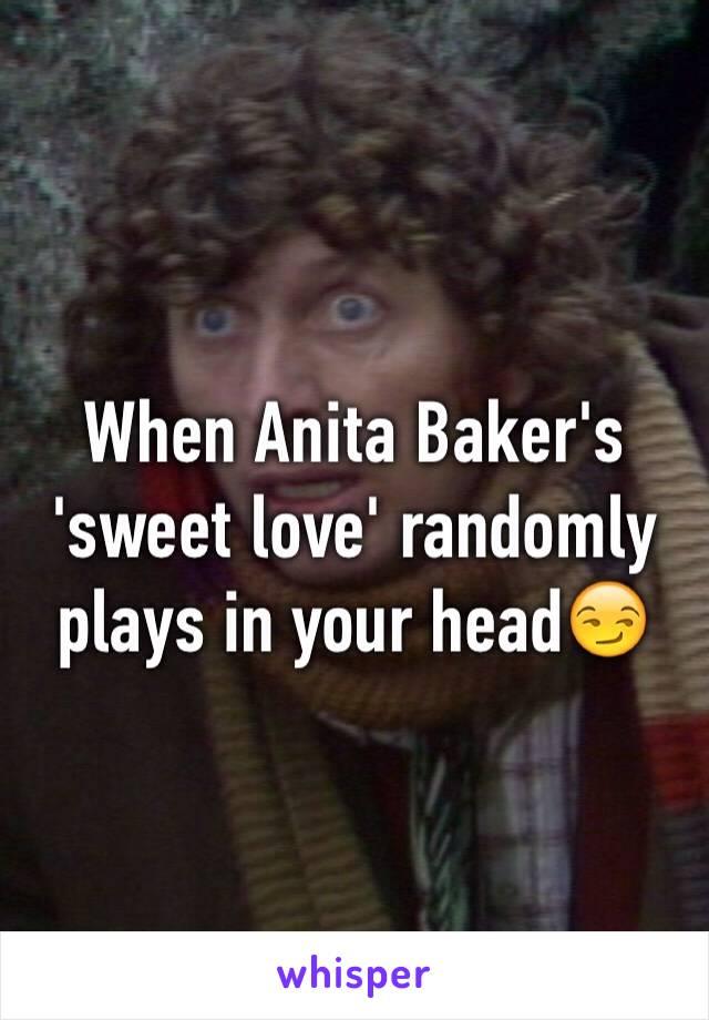 When Anita Baker's 'sweet love' randomly plays in your head😏