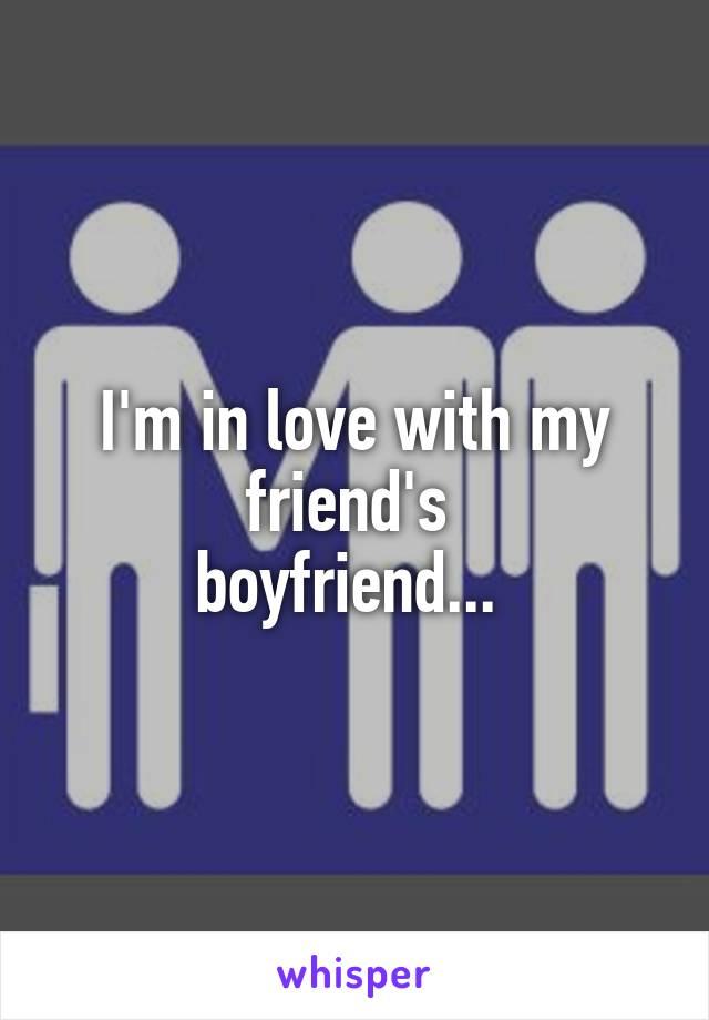 I'm in love with my friend's  boyfriend...
