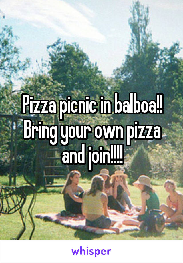 Pizza picnic in balboa!! Bring your own pizza and join!!!!