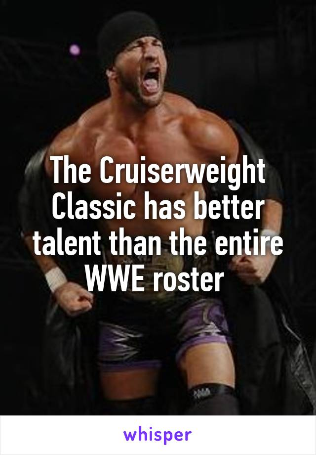 The Cruiserweight Classic has better talent than the entire WWE roster