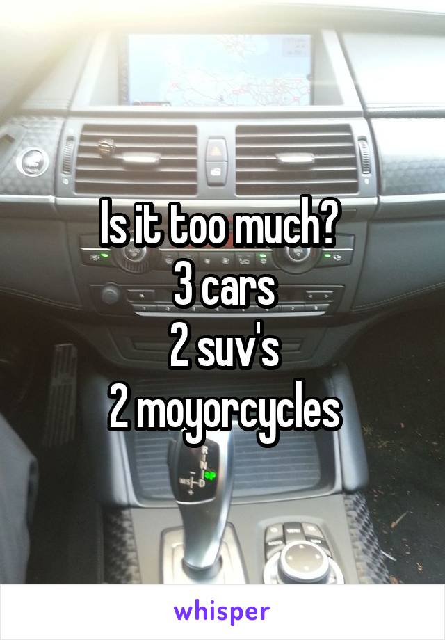 Is it too much?  3 cars 2 suv's 2 moyorcycles