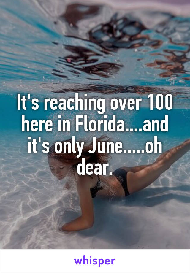It's reaching over 100 here in Florida....and it's only June.....oh dear.