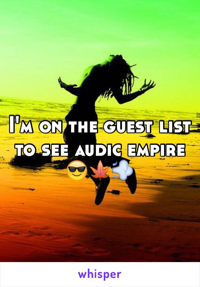 I'm on the guest list to see audic empire 😎🍁💨