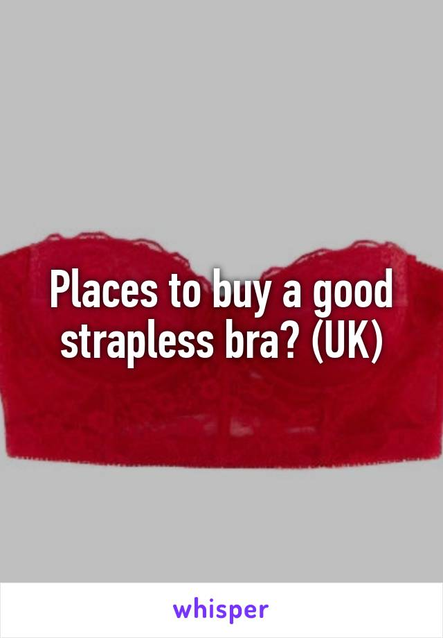 Places to buy a good strapless bra? (UK)