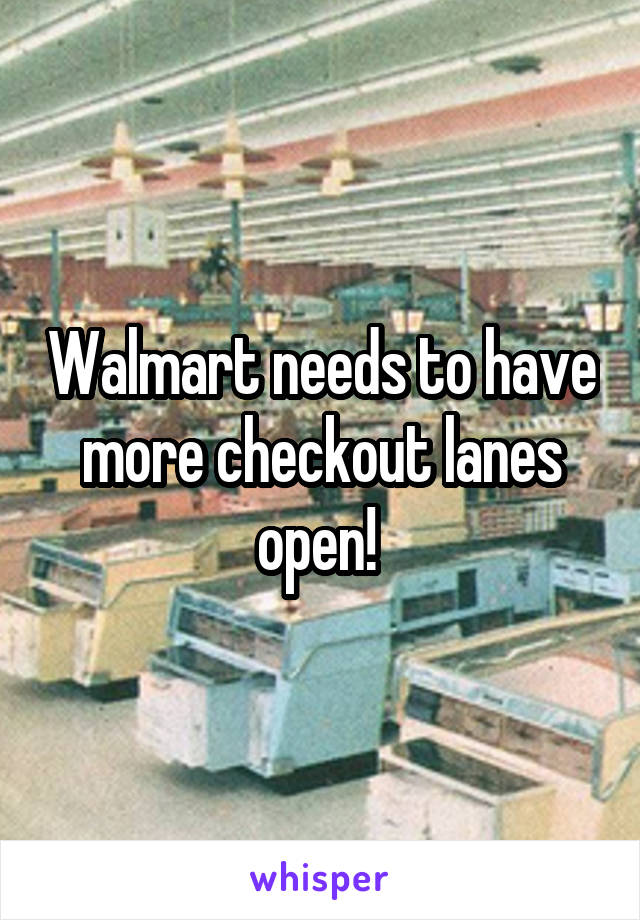 Walmart needs to have more checkout lanes open!