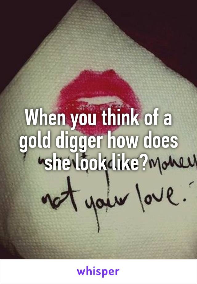 When you think of a gold digger how does she look like?