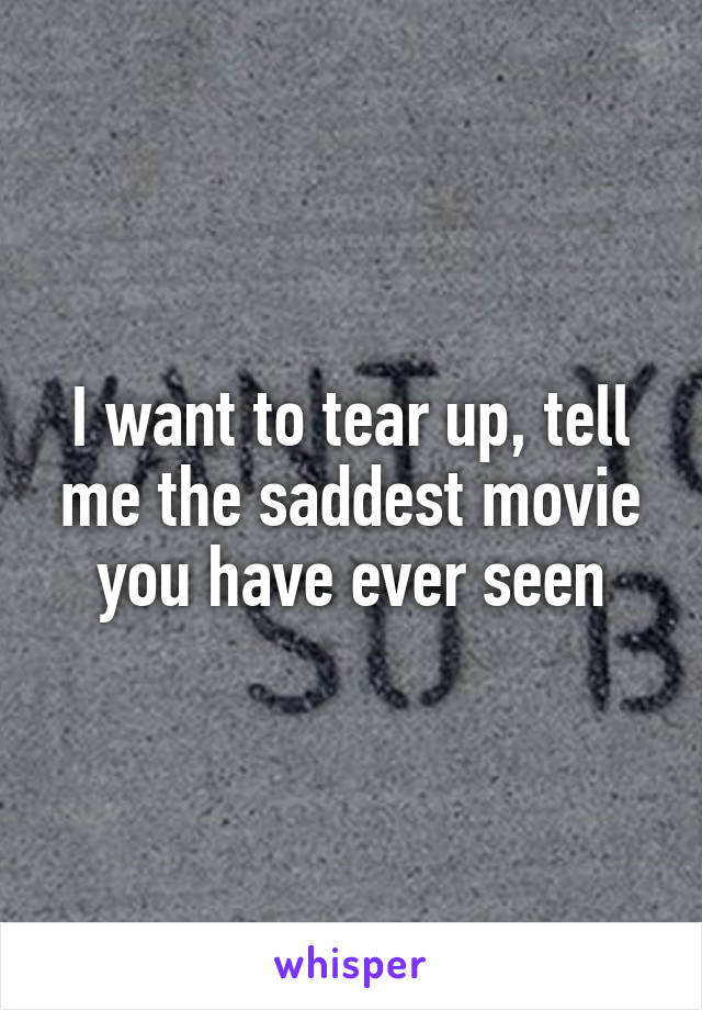 I want to tear up, tell me the saddest movie you have ever seen