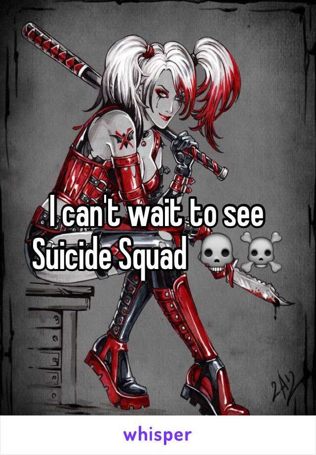 I can't wait to see Suicide Squad 💀☠