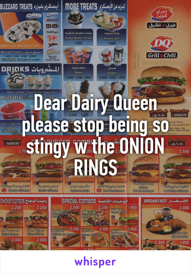 Dear Dairy Queen please stop being so stingy w the ONION RINGS