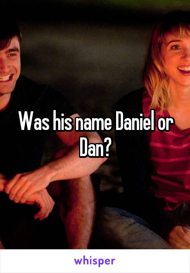 Was his name Daniel or Dan?