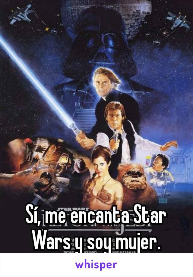 Sí, me encanta Star Wars y soy mujer.