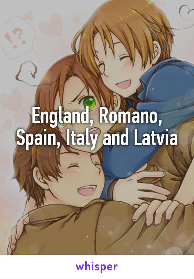 England, Romano, Spain, Italy and Latvia