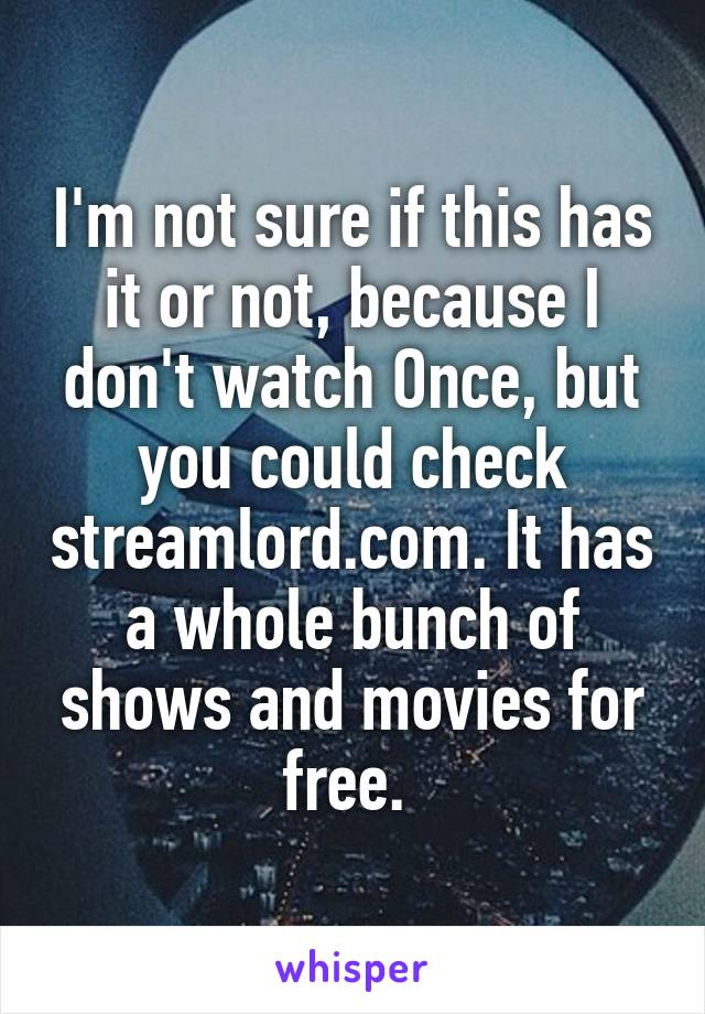 I'm not sure if this has it or not, because I don't watch Once, but you could check streamlord.com. It has a whole bunch of shows and movies for free.