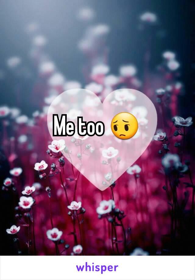 Me too 😔
