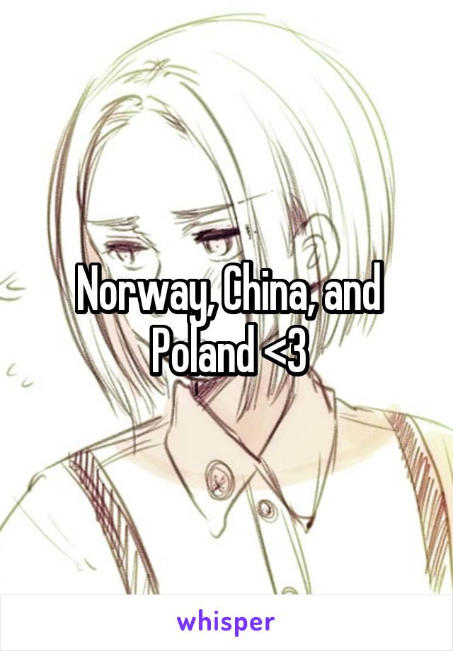 Norway, China, and Poland <3