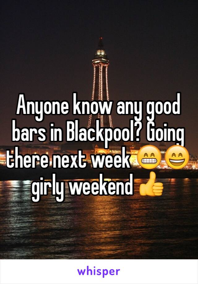 Anyone know any good bars in Blackpool? Going there next week 😁😄 girly weekend 👍