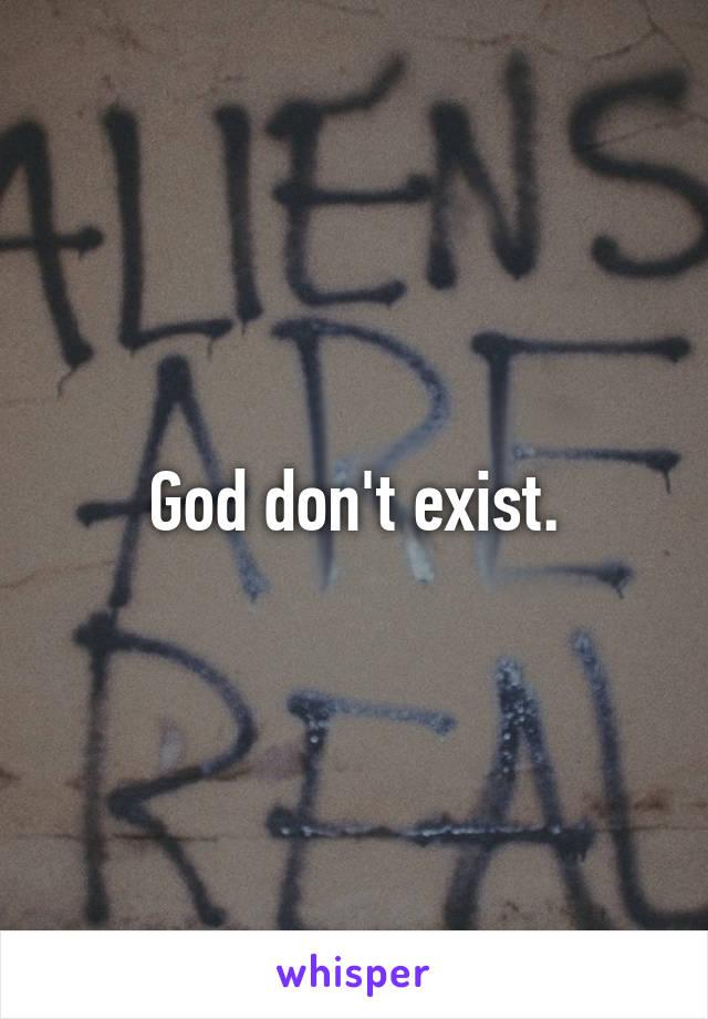God don't exist.
