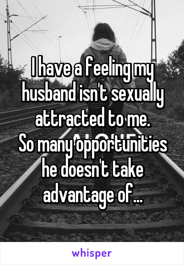 My husband says he is no longer sexually attracted to me
