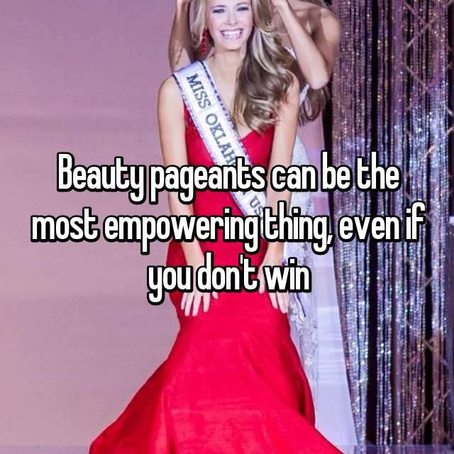 Beauty pageants can be the most empowering thing, even if you don't win