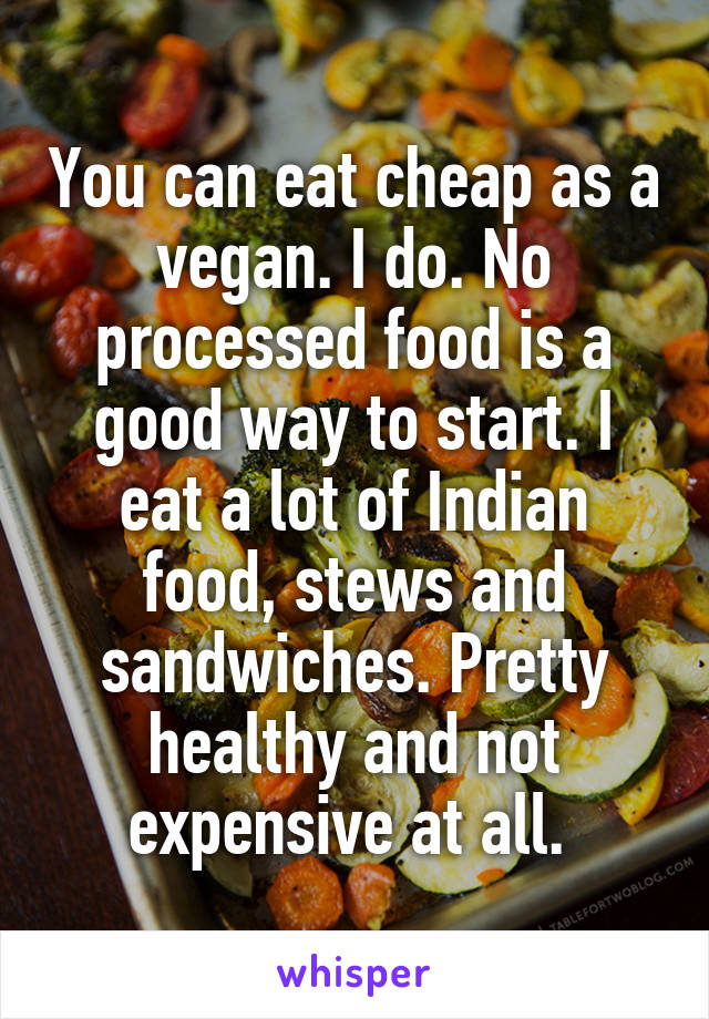 You can eat cheap as a vegan i do no processed food is a good you can eat cheap as a vegan i do no processed food is a forumfinder Gallery