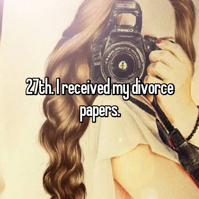 27th. I received my divorce papers.