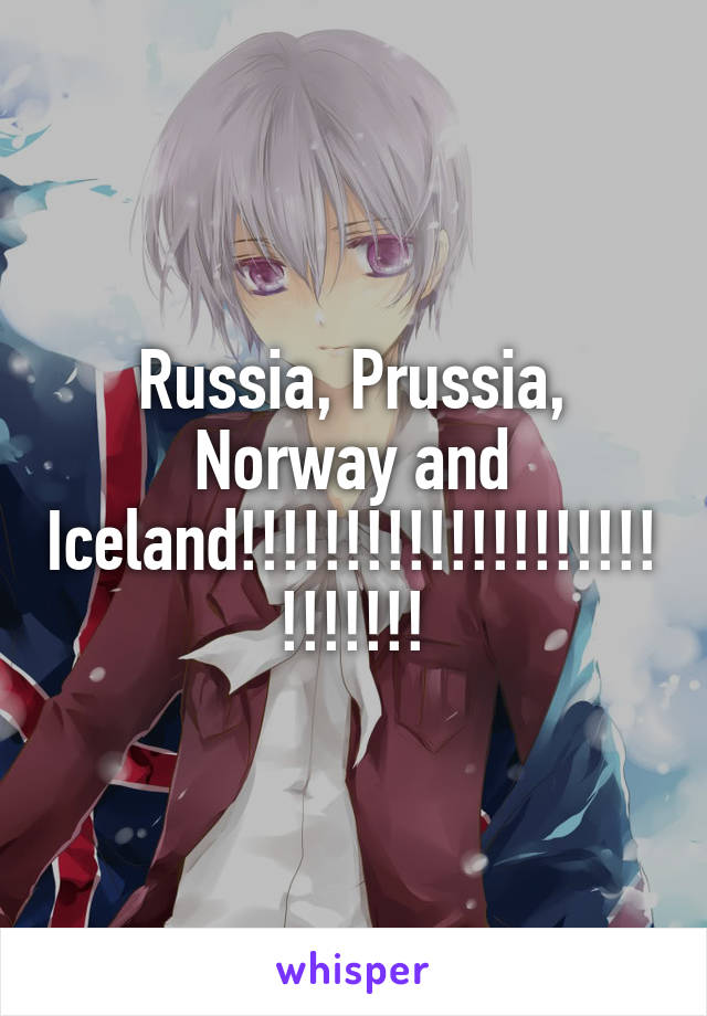 Russia, Prussia, Norway and Iceland!!!!!!!!!!!!!!!!!!!!!!!!!!!