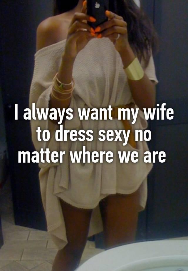 I want my wife to dress sexy