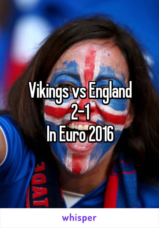 Vikings vs England 2-1 In Euro 2016